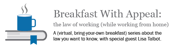 Breakfast With Appeal: The law of working (while working from home) by the Torys Appellate Group
