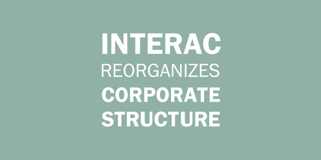 Interac reorganizes corporate structure