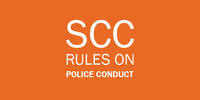 SCC rules on police conduct