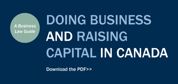 Doing business and raising capital in Canada, a business law guide